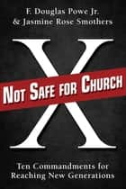Not Safe for Church - Ten Commandments for Reaching New Generations ebook by Jasmine Rose Smothers, F. Douglas Powe Jr.