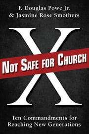 Not Safe for Church - Ten Commandments for Reaching New Generations ebook by Jasmine Rose Smothers,F. Douglas Powe Jr.