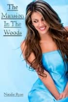 The Mansion In The Woods ebook by Natalie Ryan