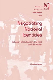 Negotiating National Identities - Between Globalization, the Past and 'the Other' ebook by Dr Christian Karner,Professor Maykel Verkuyten