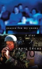 Prayer for My Enemy ebook by Craig Lucas