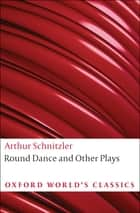 Round Dance and Other Plays ebook by Arthur Schnitzler, J.M.Q. Davies, Ritchie Robertson