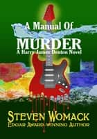 A Manual Of Murder - Harry James Denton Series, #5 ebook by Steven Womack