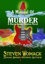 A Manual Of Murder - Harry James Denton Series ebook by Steven Womack