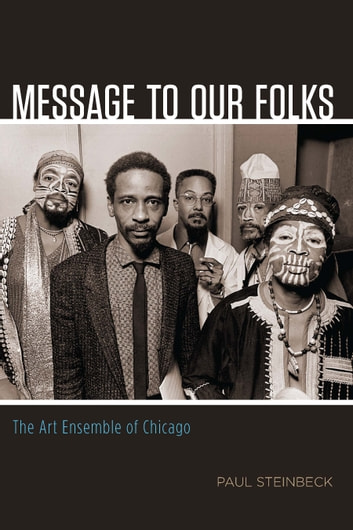 Message to Our Folks - The Art Ensemble of Chicago ebook by Paul Steinbeck