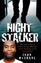 The Night Stalker - The True Story of Delroy Grant, Britain's Most Shocking Serial Sex Attacker ebook by John McShane