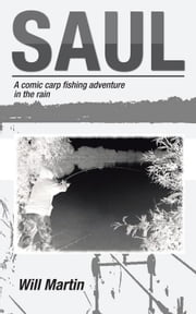 Saul - A Comic Carp Fishing Adventure in the Rain ebook by Will Martin