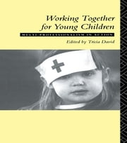 Working Together For Young Children - Multi-professionalism in action ebook by Tricia David