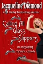 Calling All Glass Slippers: An Enchanting Romantic Comedy ebook by Jacqueline Diamond