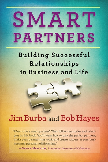 Smart Partners - Building Successful Relationships in Business and Life ebook by Jim Burba,Bob Hayes