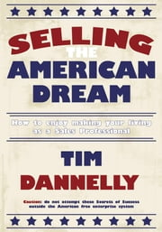Selling The American Dream - How to enjoy making your living as a Sales Professional ebook by Tim Dannelly