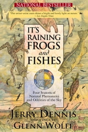 It's Raining Frogs and Fishes - Four Seasons of Natural Phenomena and Oddities of the Sky ebook by Jerry Dennis,Glenn Wolff