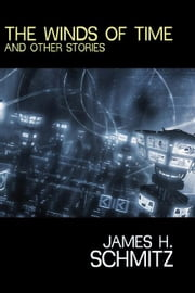 The Winds of Time and Other Stories ebook by Schmitz, James H.