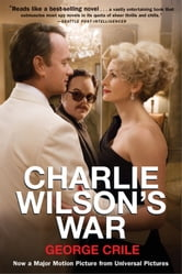 Charlie Wilson's War - The Extraordinary Story of How the Wildest Man in Congress and a Rogue CIA Agent Changed the History ebook by George Crile