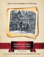 Scandals and Glory - Politics in the 1800s ebook by Zachary Chastain