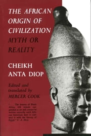 The African Origin of Civilization - Myth or Reality ebook by Cheikh Anta Diop,Mercer Cook