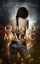 Cursed by Magic ebook by Deanna Chase, Kate Danley, Selene Charles,...