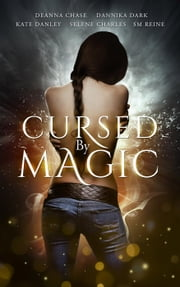 Cursed by Magic ebook by Deanna Chase,Kate Danley,Selene Charles,SM Reine,Dannika Dark