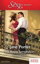 His Royal Temptation/The Italian's Virgin Princess/The Sultan's Bought Bride/The Greek's Royal Mistress ebook by Jane Porter