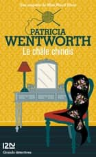 Le châle chinois ebook by Sophie VINCENT, Patricia WENTWORTH, Anne-Marie CARRIÈRE