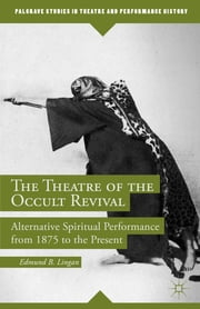 The Theatre of the Occult Revival - Alternative Spiritual Performance from 1875 to the Present ebook by Edmund B. Lingan