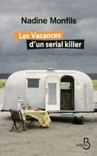 Les vacances d'un sérial killer ebook by Nadine MONFILS