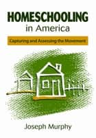 Homeschooling in America - Capturing and Assessing the Movement ebook by Joseph F. Murphy
