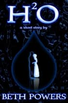 H²O: A Short Story ebook by Beth Powers