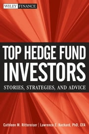 Top Hedge Fund Investors - Stories, Strategies, and Advice ebook by Cathleen M. Rittereiser,Lawrence E. Kochard CFA