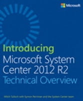 Introducing Microsoft System Center 2012 R2 ebook by Mitch Tulloch,Symon Perriman,Microsoft System Center Team
