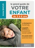 Le grand guide de votre enfant de 3 à 6 ans ebook by Anne Bacus
