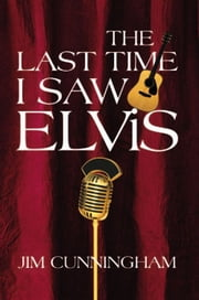 The Last Time I saw Elvis ebook by Jim Cunningham