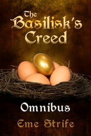 The Basilisk's Creed Omnibus (Volumes One, Two, and Three - The Basilisk's Creed #1) ebook by Eme Strife