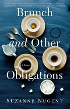 Brunch and Other Obligations - A Novel ebook by Suzanne Nugent