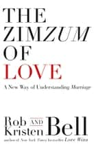 The ZimZum of Love: A New Way of Understanding Marriage ebook by Rob Bell, Bell