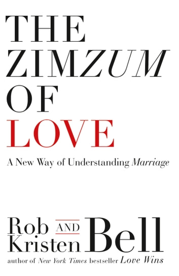 The ZimZum of Love: A New Way of Understanding Marriage ebook by Rob Bell,Bell