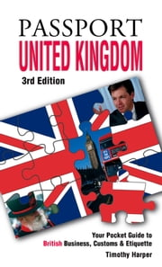 Passport United Kingdom, 3rd: Your Pocket Guide to British Business, Customs & Etiquette ebook by Harper, Timothy