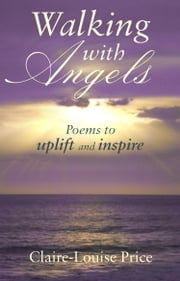 Walking with Angels - Poems to uplift and inspire ebook by Claire-Louise Price