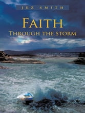 Faith - Through the storm ebook by Jez Smith