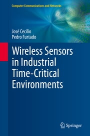 Wireless Sensors in Industrial Time-Critical Environments ebook by Pedro Furtado, José Cecílio