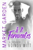 If It Fornicates - Market Garden, #4 ebook by Aleksandr Voinov, L.A. Witt