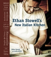 Ethan Stowell's New Italian Kitchen - Bold Cooking from Seattle's Anchovies & Olives, How to Cook a Wolf, Staple & Fancy Mercantile, and Tavolata ebook by Ethan Stowell,Leslie Miller