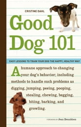 Good Dog 101 - Easy Lessons to Train Your Dog the Happy, Healthy Way ebook by Cristine Dahl