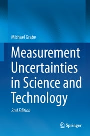 Measurement Uncertainties in Science and Technology ebook by Michael Grabe