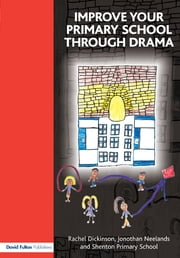 Improve your Primary School Through Drama ebook by Rachel Dickinson,Jonothan Neelands