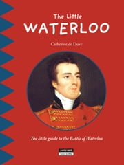 The Little Waterloo - Discover all the secrets of the Battle of Waterloo with your family! ebook by Catherine de Duve