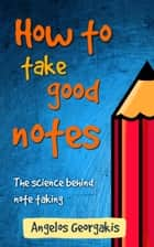 How to Take Good Notes ebook by Angelos Georgakis