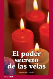 El poder secreto de las velas ebook by Toleda, Lautaro Alex