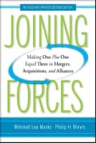 Joining Forces - Making One Plus One Equal Three in Mergers, Acquisitions, and Alliances ebook by Mitchell Lee Marks, Philip H. Mirvis