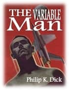 The Variable Man ebook by Philip K. Dick